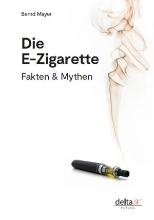Die E-Zigarette. Fakten & Mythen